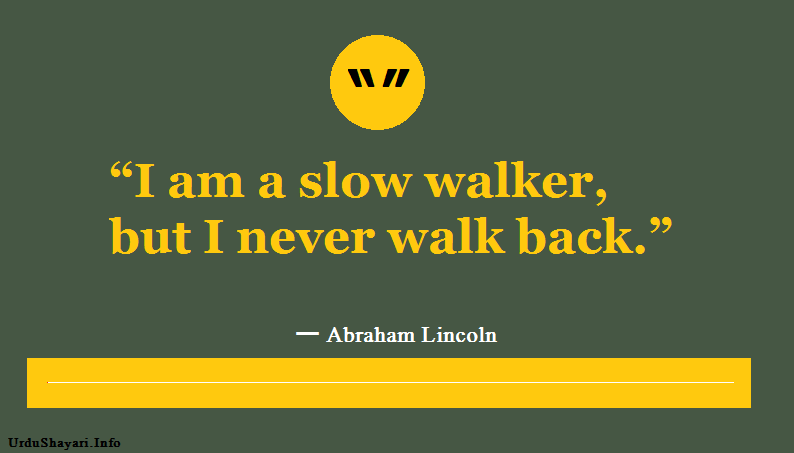 quotes of abraham lincoln in english - I am slow walker but i never walk back