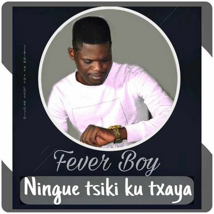 Fever Boy - Ningue Tsike Ku Txaya (2021) | Download Mp3