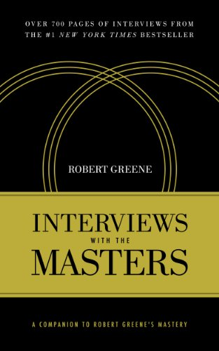 Interviews with the Masters: A Companion to Robert Greene's Mastery