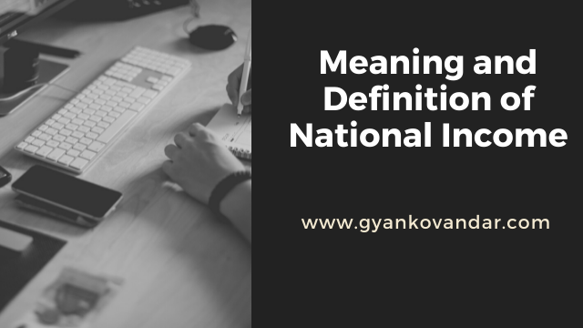 Meaning, Definition, Features of National Income | Marshall's, Pigou's, Fisher's, Simon Kuznet