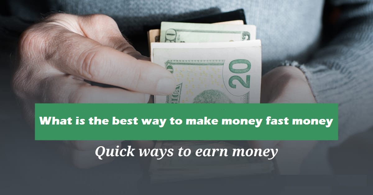 What is the best way to make money fast money