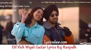 Dil Vich Wajdi Guitar Lyrics   Raj Ranjodh   Honsla Rakh   Guitar Lyrics