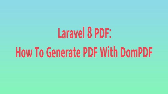 Laravel 8 PDF: How To Generate PDF With DomPDF