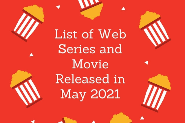 List of Web Series and Movies Released in May 2021