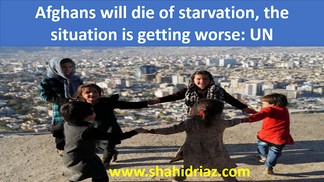 Afghans will die of starvation, the situation is getting worse: UN
