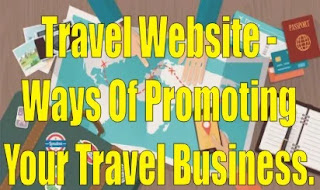 Travel Website - Ways Of Promoting Your Travel Business.