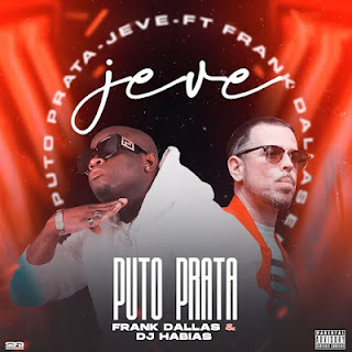 Puto Prata - Je-Ve (feat. Frank Dallas & Dj Habias) [Exclusivo 2021] (Download MP3)
