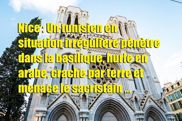 Nice : Un tunisien en situation irrégulière pénètre dans la basilique, hurle en arabe, crache par terre et menace le sacristain