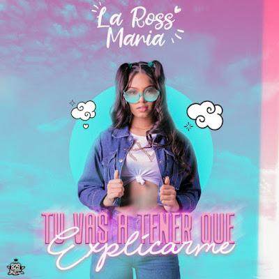 La Ross Maria - Tú Vas A Tener Que Explicarme [Download]