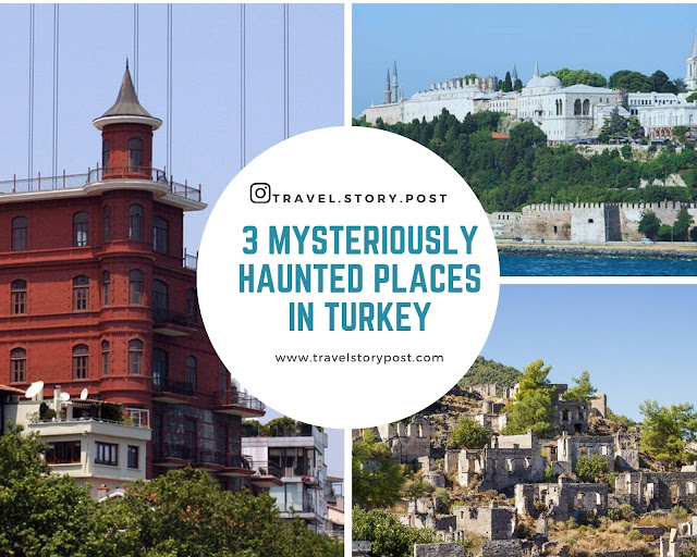 3 Mysteriously Haunted places in Turkey