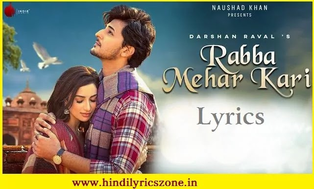 रब्बा मेहर करी Rabba Mehar Kari Lyrics Song In Hindi || Darshan Raval || Hindilyricszone.in