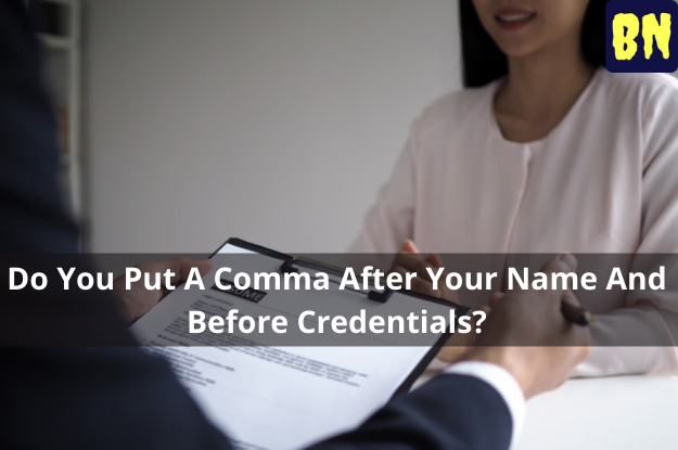 Do You Put A Comma After Your Name And Before Credentials?