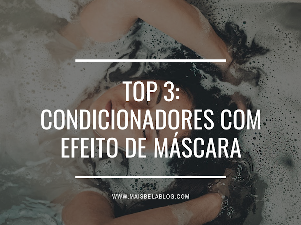 Top 3: Condicionadores com efeito de máscara