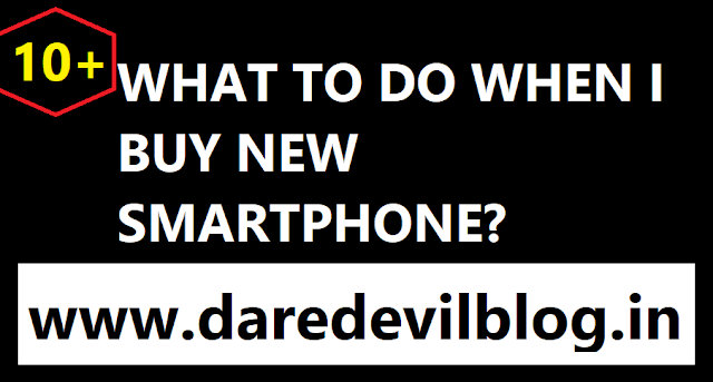 What to do when I buy a New Smartphone? , What can we do when buy new smartphone, New smartphone setting and updates,Technical Info.,What are the things to do after getting a new mobile?