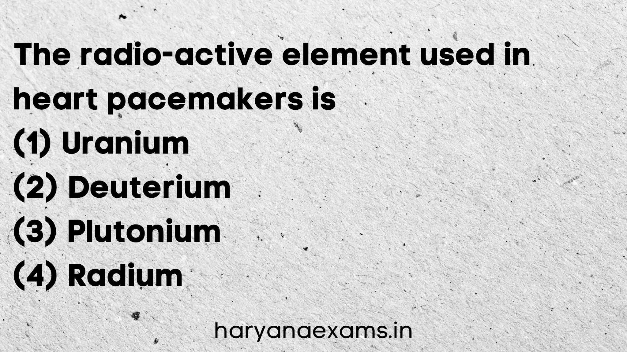 The radioactive element used in heart pacemakers is   (1) Uranium   (2) Deuterium   (3) Plutonium   (4) Radium