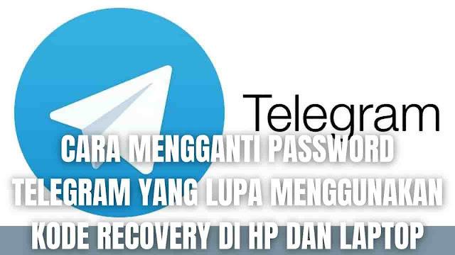 Cara Mengganti Password Telegram Yang Lupa Menggunakan Kode Recovery Di Hp dan Laptop Di dalam mengganti password telegram yang lupa menggunakan kode recovery di perangkat laptop dan hp, ada beberapa langkah-langkah yang harus di ikuti yang diantaranya adalah :  Cara Mengganti Password Telegram Menggunakan Kode Recovery Di Hp Untuk mengganti password telegram menggunakan kode recovery di Hp silahkan mengikuti langkah-langkah ini :  Pada Hp silahkan buka Telegram Silahkan masukkan Nomor Telepon Pada saat diminta password pilih Lupa Password Baca terlebih dahulu keterangan yang disampaikan pihak telegram, biasanya ada peringatan jika akun tidak memiliki email. Apabila nomor telepon terhubung dengan email, maka pihak telegram mengirimkan Kode Recovery ke alamat email tersebut. Buka Email yang dikirim pihak telegram Kemudian Copy dan Paste kode recovery di kolom aplikasi telegram Maka secara otomatis akan masuk ke dalam akun telegram dan mode verifikasi dua langkah sudah di nonaktifkan.   Cara Mengganti Password Telegram Menggunakan Kode Recovery Di Laptop Untuk mengganti password telegram menggunakan kode recovery di laptop silahkan mengikuti langkah-langkah ini :  Pada Laptop silahkan buka Google Chrome Silahkan buka halaman Telegram Web Silahkan pilih Log In By Phone Number Silahkan masukkan Nomor Telepon Pada saat diminta password pilih Lupa Password Baca terlebih dahulu keterangan yang disampaikan pihak telegram, biasanya ada peringatan jika akun tidak memiliki email. Apabila nomor telepon terhubung dengan email, maka pihak telegram mengirimkan Kode Recovery ke alamat email tersebut. Buka Email yang dikirim pihak telegram Kemudian Copy dan Paste kode recovery di kolom aplikasi telegram Maka secara otomatis akan masuk ke dalam akun telegram dan mode verifikasi dua langkah sudah di nonaktifkan.   Nah itu dia bagaimana cara mengganti password telegram yang lupa menggunakan kode recovery di hp dan laptop, melalui bahasan di atas bisa diketahui mengenai langkah-langkah 