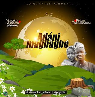 Adani Magbagbe – Mayokun Ashamu Ft. Pelumi Olanbiwonnu