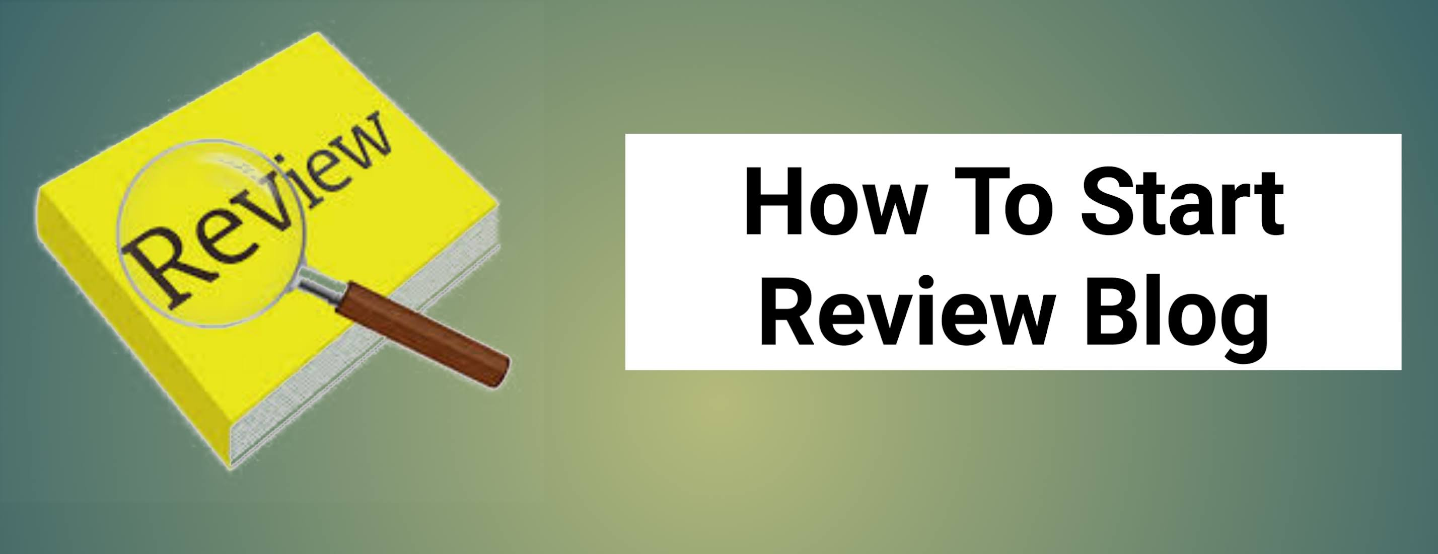 How To Start A Review Blog