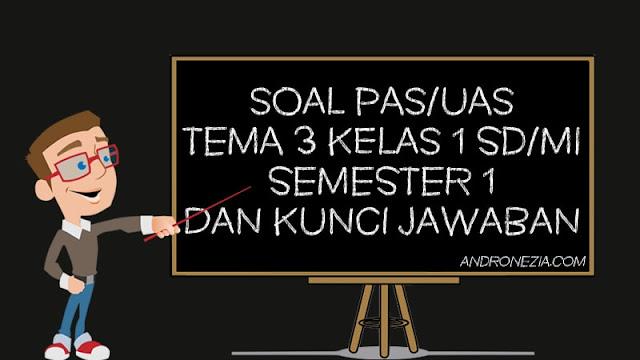 Soal PAS/UAS Tema 3 Kelas 1 SD/MI Semester 1 Tahun 2021