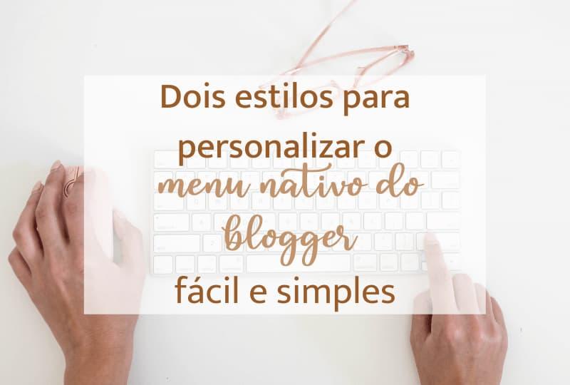 Dois estilos para personalizar o menu  nativo do blogger, fácil e simples