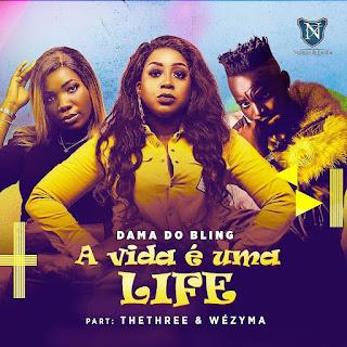 Dama do Bling – A Vida e uma Life (ft. Thethree & Wezyma) [Exclusivo 2021] (Download Mp3)