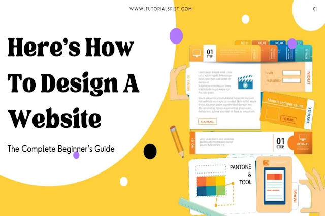 Here's How To Design A Website: The Complete Beginner's Guide