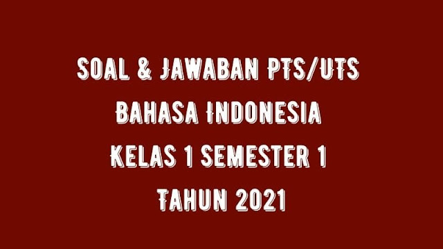 Download Soal & Jawaban PTS/UTS Bahasa Indonesia Kelas 1 Semester 1 Tahun 2021