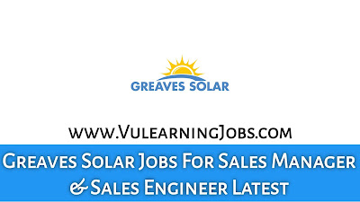 Greaves Solar Jobs September 2021 For Sales Manager & Sales Engineer Latest