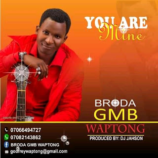 [Music] Broda GMB Waptong - You are mine (prod. Dj Jahson) #Arewapublisize