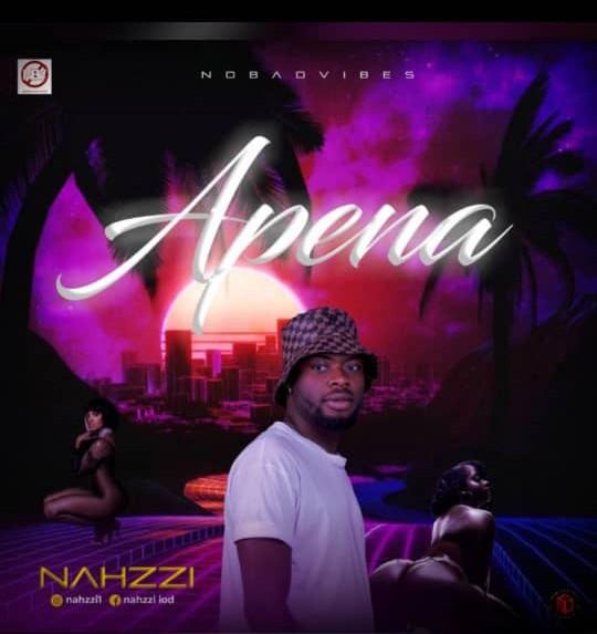 Music: Apena By Nahzzi || Mp3 Free Download - GiddiezEnt Blog