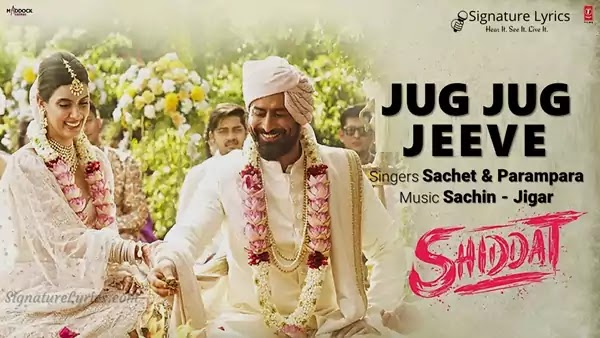 Jug Jug Jeeve Lyrics - Sachet & Parampara | Shiddat