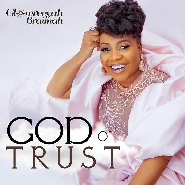 God Of Trust by Glowreeyah Braimah | @gospelmusicentament