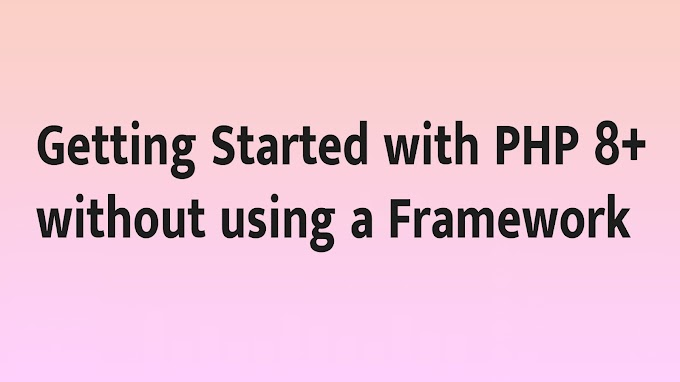 Getting Started with PHP 8+ without using a Framework