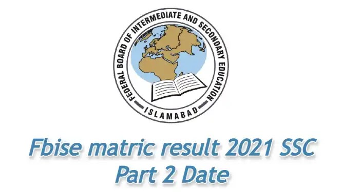 Fbise matric result 2021 SSC Part 2 Date