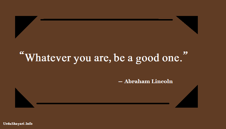 Abraham Lincoln inspirational quotes with beautiful images - whatever you are be a good one