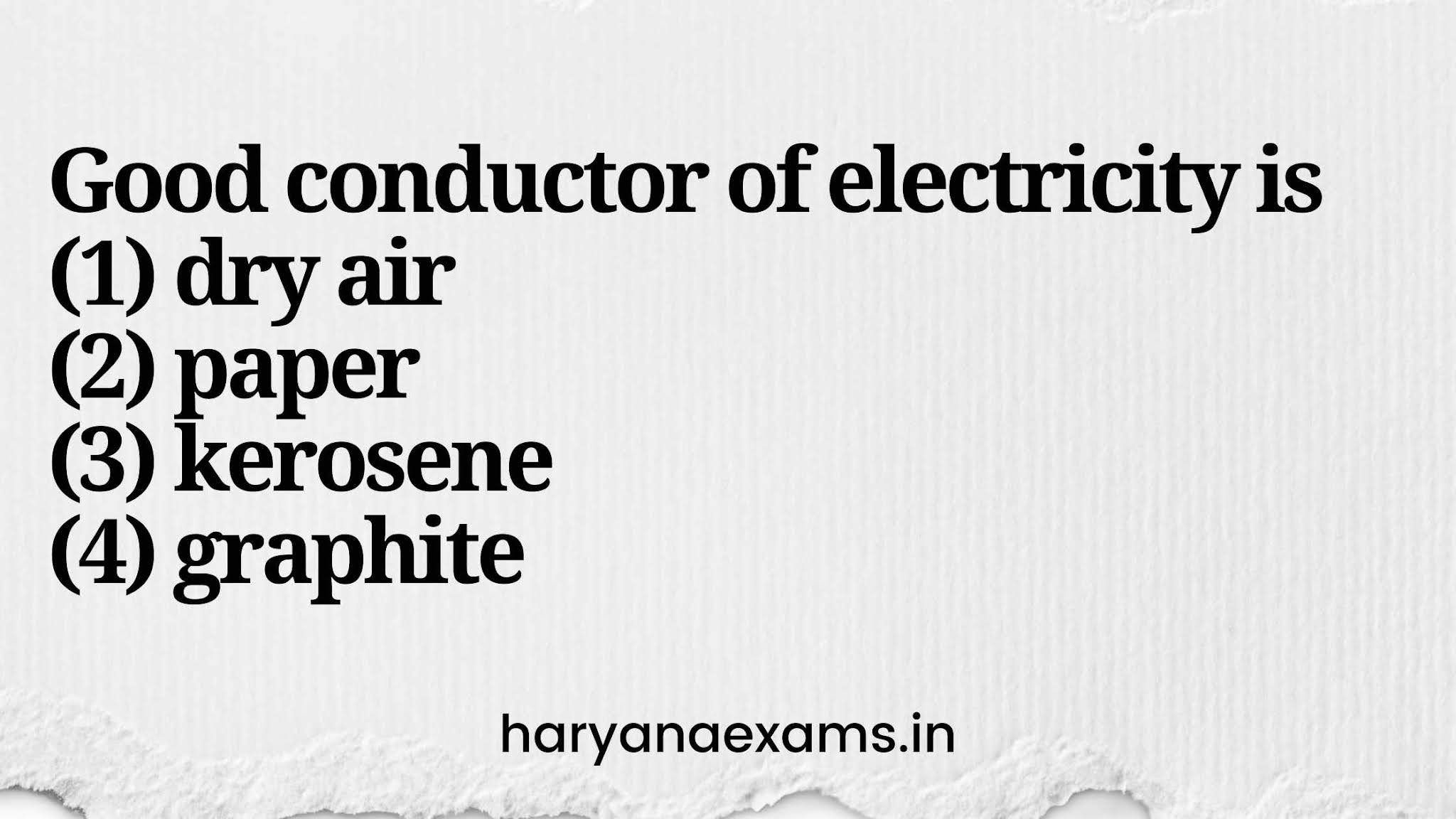 Good conductor of electricity is   (1) dry air   (2) paper   (3) kerosene   (4) graphite