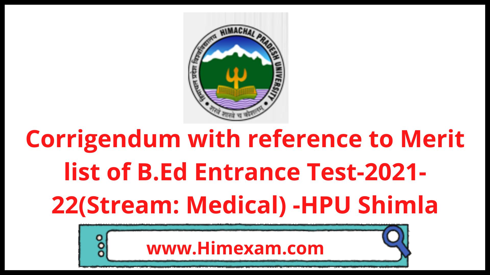 Corrigendum with reference to Merit list of B.Ed Entrance Test-2021-22(Stream: Medical) -HPU Shimla