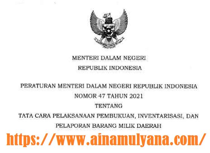 Permendagri Nomor 47 Tahun 2021 Tentang Tata Cara Pelaksanaan Pembukuan, Inventarisasi, dan Pelaporan Barang Milik Daerah (BMD)