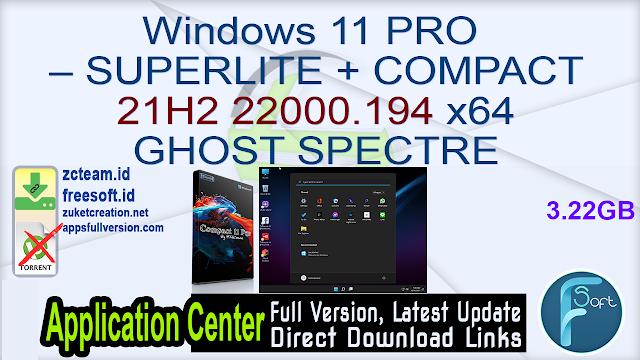 Windows 11 PRO – SUPERLITE + COMPACT 21H2 22000.194 x64 GHOST SPECTRE