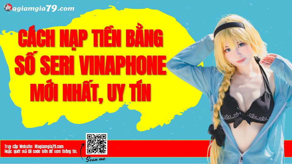 Cách nạp tiền bằng số Seri VinaPhone