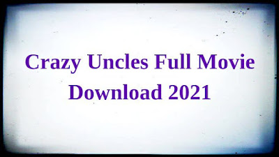 Crazy Uncles Full Movie Download online tamilrocker, ibomma, filmyzilla, 123mkv