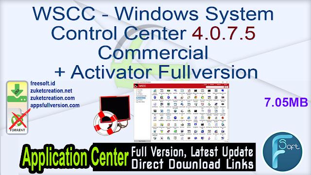 WSCC – Windows System Control Center 4.0.7.5 Commercial + Activator Fullversion
