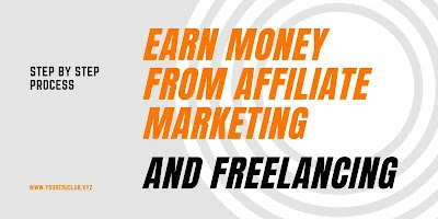 Earn Money From Affiliate Marketing And Freelancing - Step By Step Process