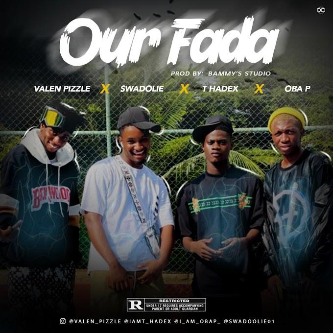 [Music] Valen_Pizzle ft Oba P x Thadex x Swadoolie - OUR FADA