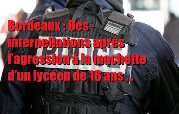 Bordeaux : Des interpellations après l'agression à la machette d'un lycéen de 16 ans