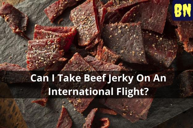 Can I Take Beef Jerky On An International Flight?
