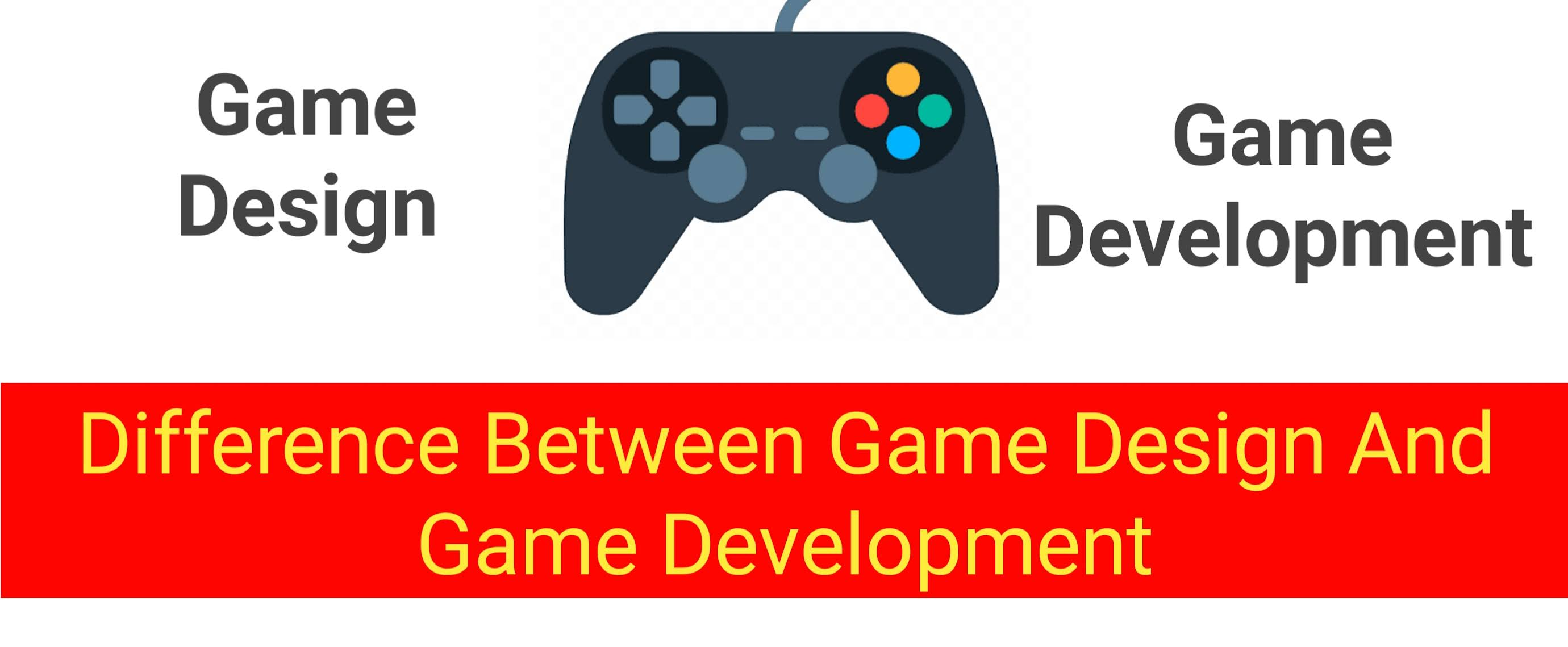 Difference Between Game Design And Game Development