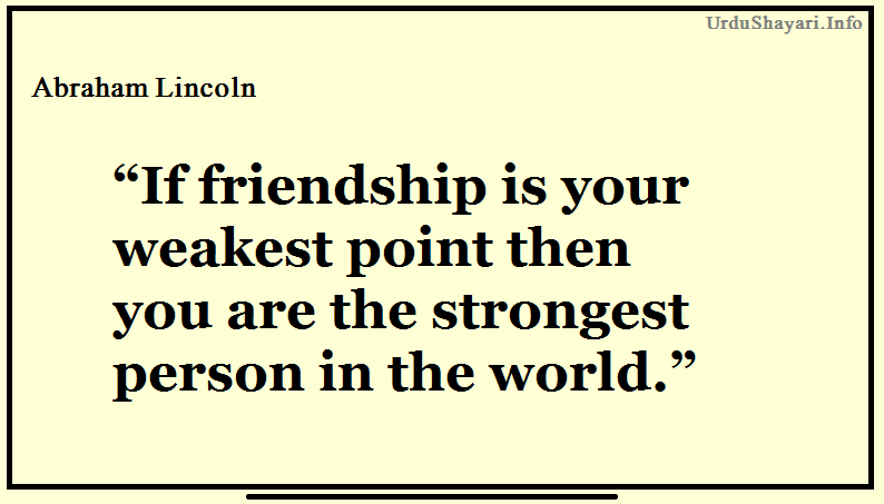 If friendship is your weakest point then you are - abraham lincoln quotes on friendship