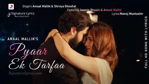 Pyaar Ek Tarfaa Lyrics - Amaal Mallik | Shreya Ghoshal | Jasmin Bhasin