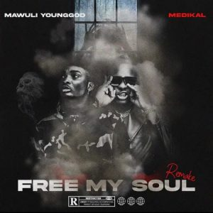 Mawuli Younggod – Free My Soul (Remix) ft. Medikal